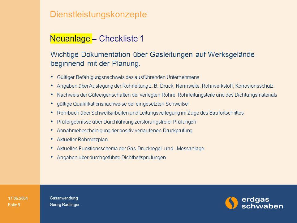 Gasanwendung Georg Radlinger 17.06.2004 Folie 9 Wichtige Dokumentation über Gasleitungen auf Werksgelände beginnend mit der Planung. Gültiger Befähigu