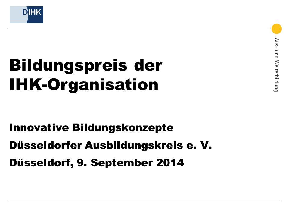 Bildungspreis der IHK-Organisation Innovative Bildungskonzepte Düsseldorfer Ausbildungskreis e. V. Düsseldorf, 9. September 2014