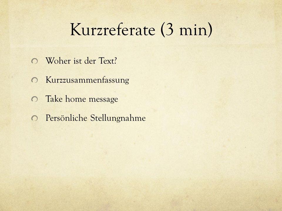 Kurzreferate (3 min) Woher ist der Text? Kurzzusammenfassung Take home message Persönliche Stellungnahme