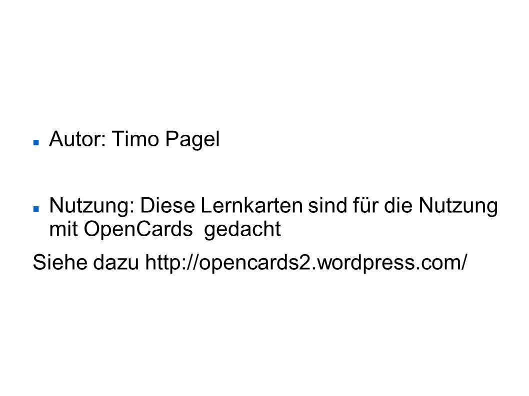 Autor: Timo Pagel Nutzung: Diese Lernkarten sind für die Nutzung mit OpenCards gedacht Siehe dazu http://opencards2.wordpress.com/