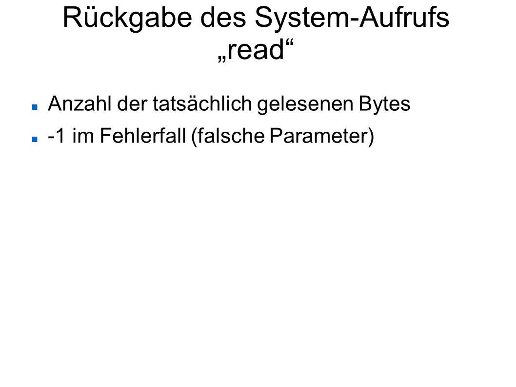 """Rückgabe des System-Aufrufs """"read"""" Anzahl der tatsächlich gelesenen Bytes -1 im Fehlerfall (falsche Parameter)"""