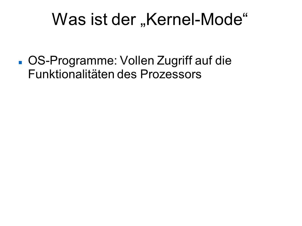 """Was ist der """"Kernel-Mode"""" OS-Programme: Vollen Zugriff auf die Funktionalitäten des Prozessors"""