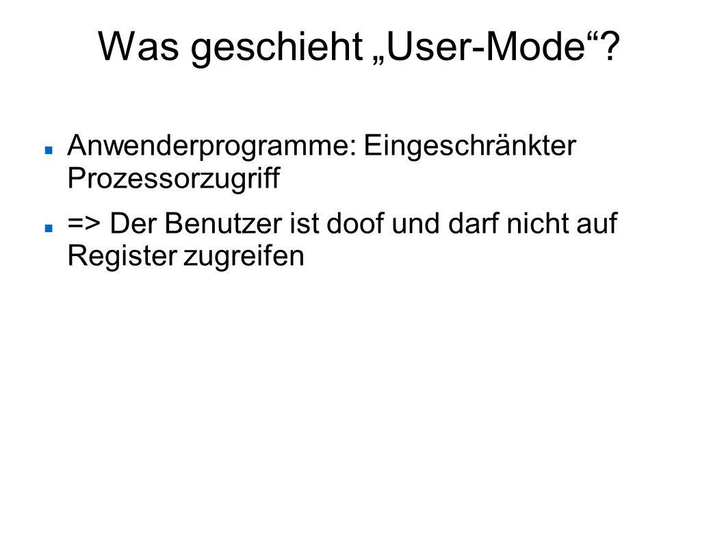 """Was geschieht """"User-Mode""""? Anwenderprogramme: Eingeschränkter Prozessorzugriff => Der Benutzer ist doof und darf nicht auf Register zugreifen"""