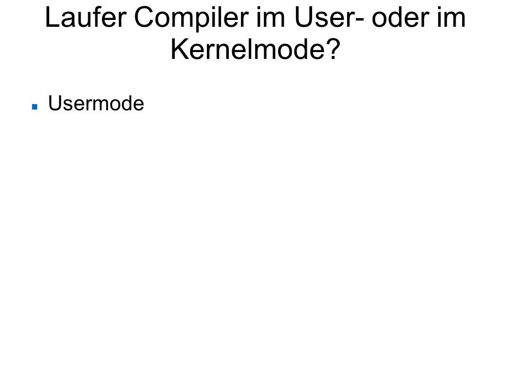 Laufer Compiler im User- oder im Kernelmode? Usermode