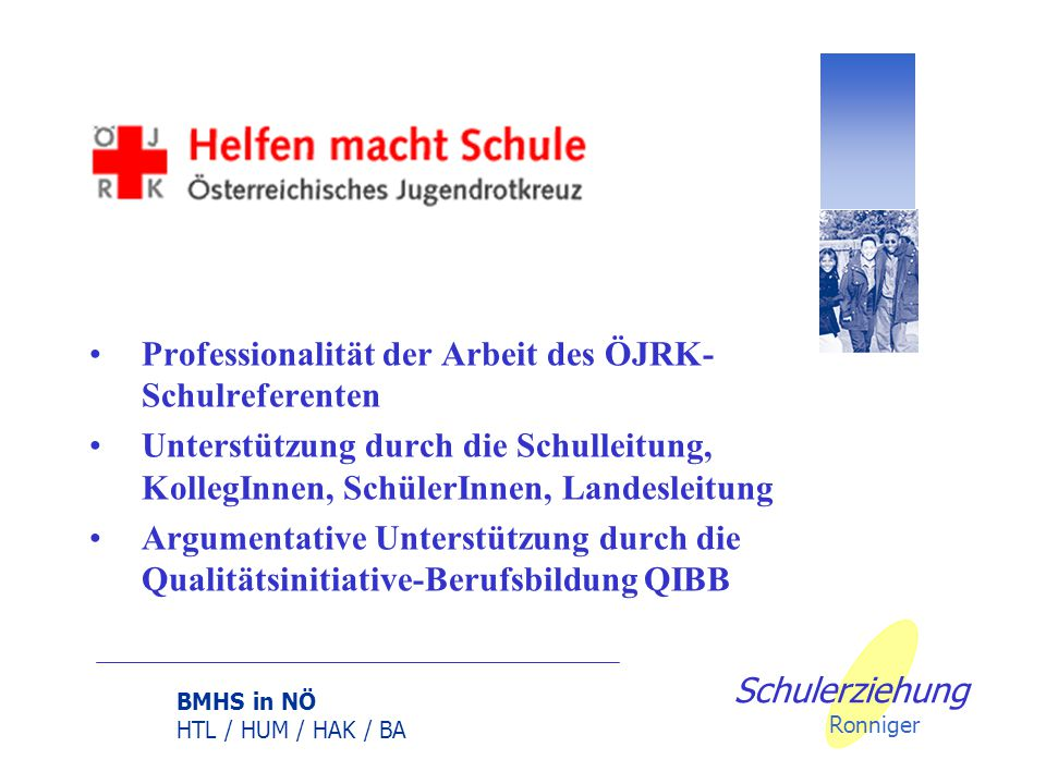 BMHS in NÖ HTL / HUM / HAK / BA Qualitätsarbeit der ÖJRK- Schulreferenten 2011 Schulerziehung Ronniger