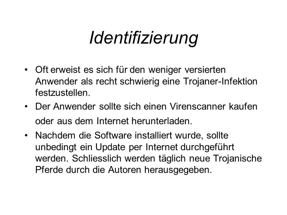 Identifizierung Oft erweist es sich für den weniger versierten Anwender als recht schwierig eine Trojaner-Infektion festzustellen.