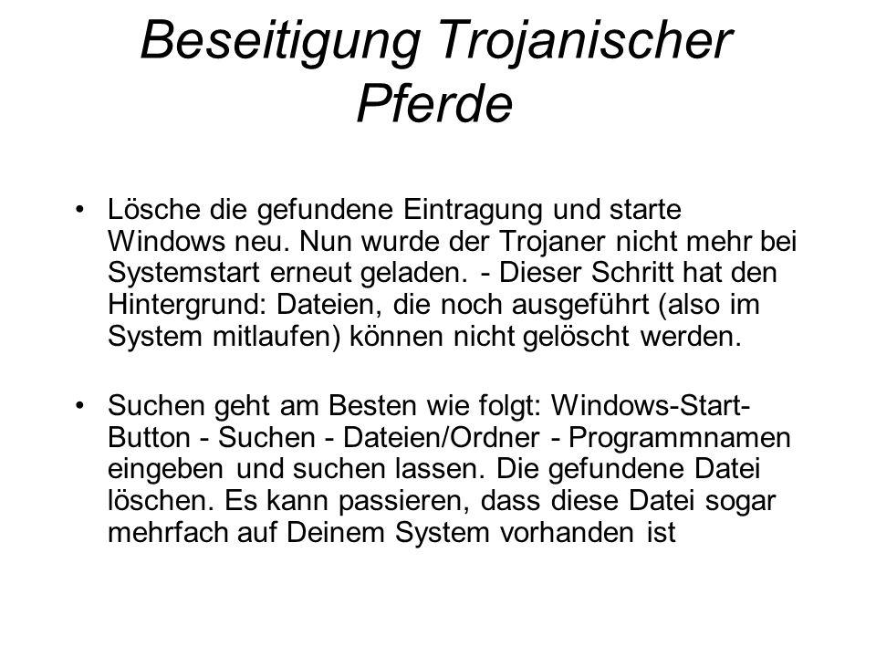 Beseitigung Trojanischer Pferde Lösche die gefundene Eintragung und starte Windows neu.