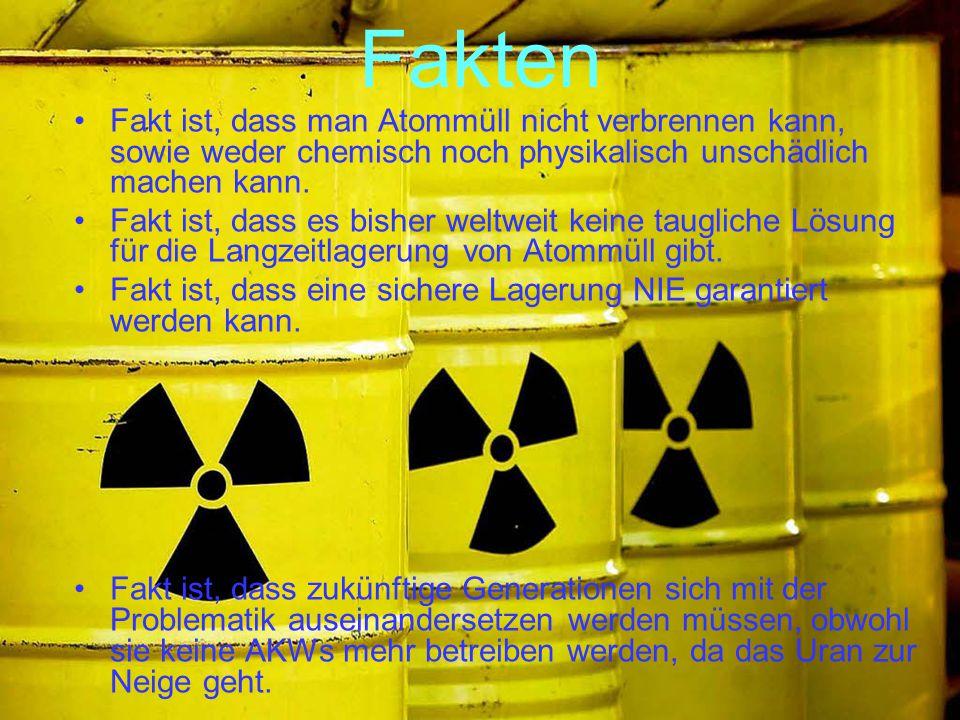 Fakten Fakt ist, dass man Atommüll nicht verbrennen kann, sowie weder chemisch noch physikalisch unschädlich machen kann. Fakt ist, dass es bisher wel