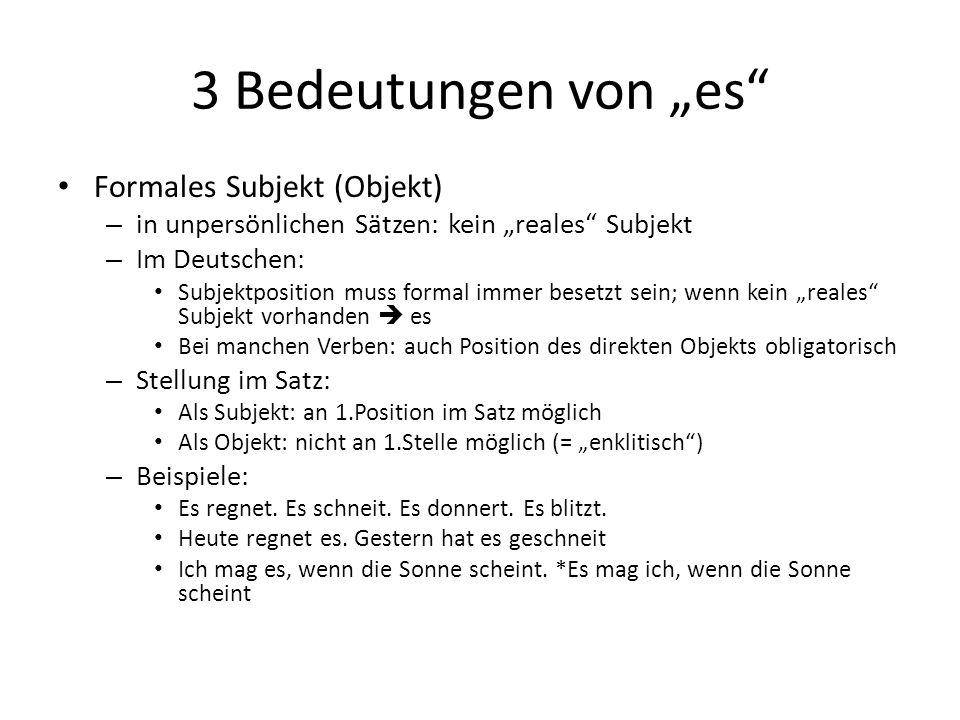 """3 Bedeutungen von """"es"""" Formales Subjekt (Objekt) – in unpersönlichen Sätzen: kein """"reales"""" Subjekt – Im Deutschen: Subjektposition muss formal immer b"""