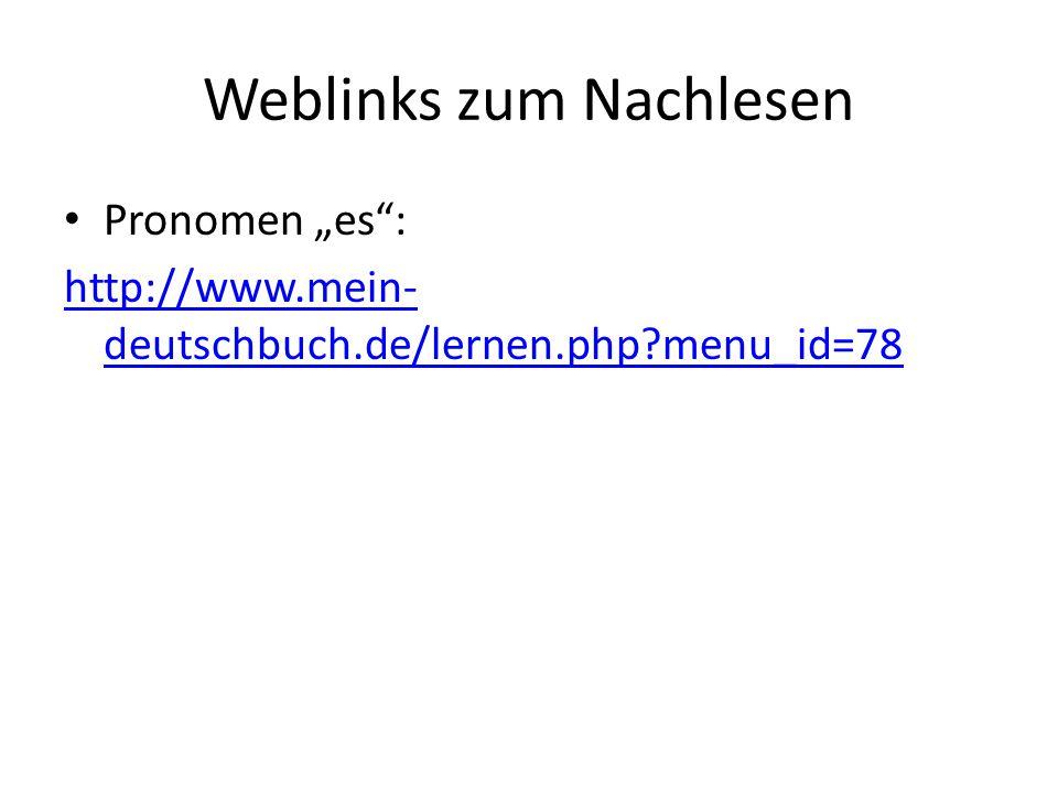 """Weblinks zum Nachlesen Pronomen """"es : http://www.mein- deutschbuch.de/lernen.php?menu_id=78"""