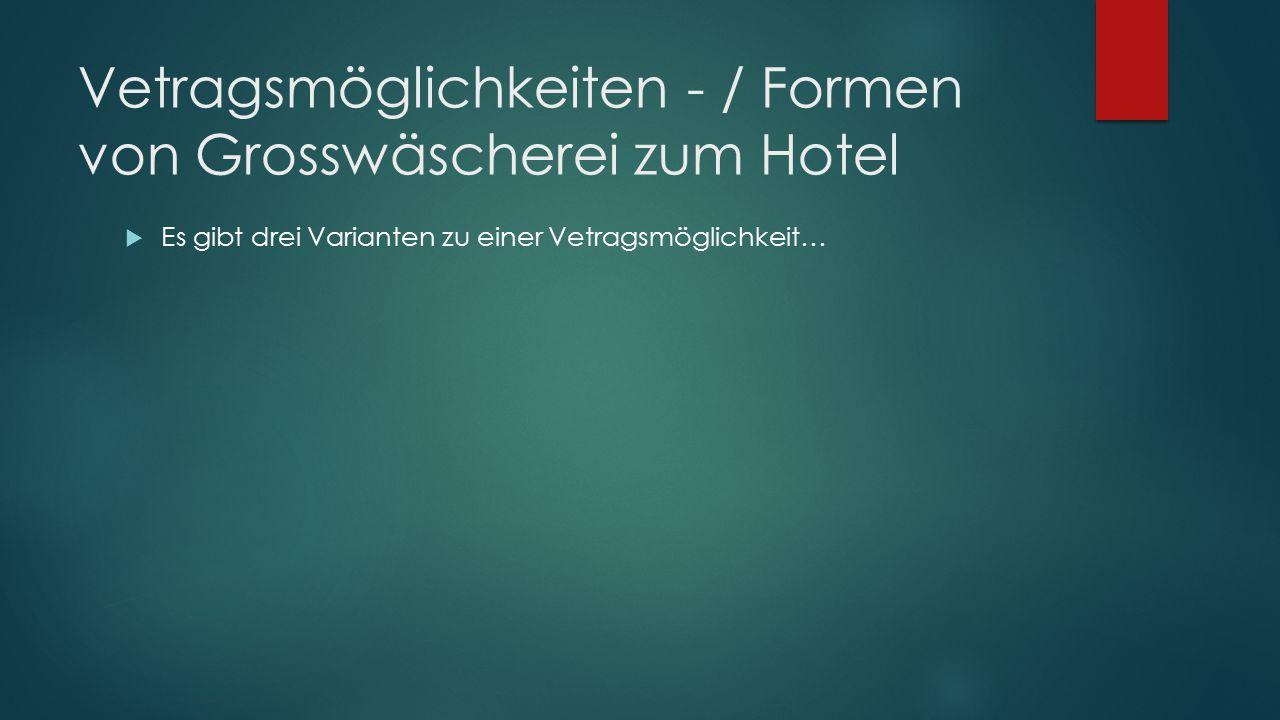 Vetragsmöglichkeiten - / Formen von Grosswäscherei zum Hotel  Es gibt drei Varianten zu einer Vetragsmöglichkeit…
