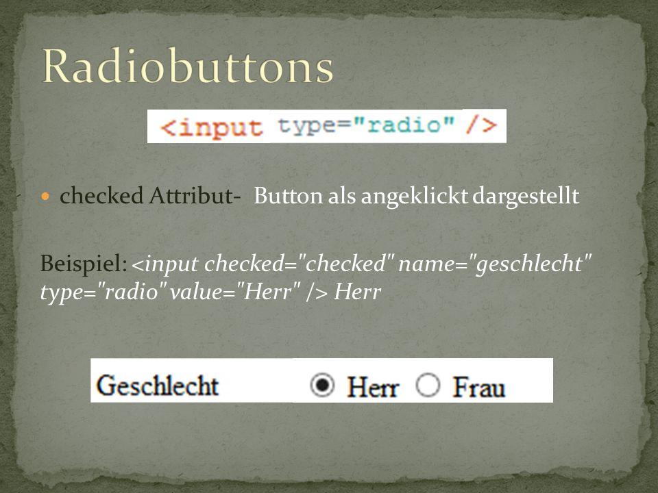 checked Attribut- Button als angeklickt dargestellt Beispiel: Herr