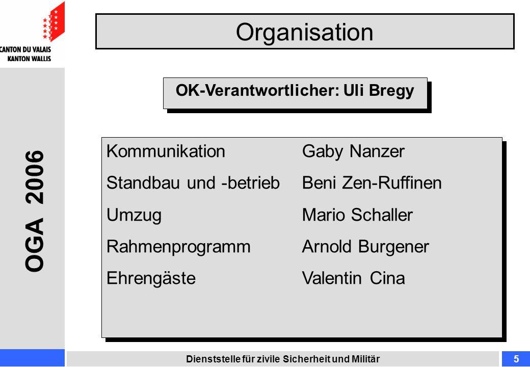 Organisation Dienststelle für zivile Sicherheit und Militär5 OGA 2006 OK-Verantwortlicher: Uli Bregy KommunikationGaby Nanzer Standbau und -betriebBen