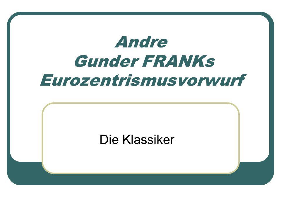 Andre Gunder FRANKs Eurozentrismusvorwurf Die Klassiker