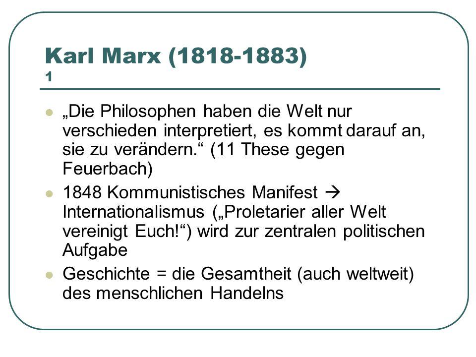 """Karl Marx (1818-1883) 1 """"Die Philosophen haben die Welt nur verschieden interpretiert, es kommt darauf an, sie zu verändern."""" (11 These gegen Feuerbac"""