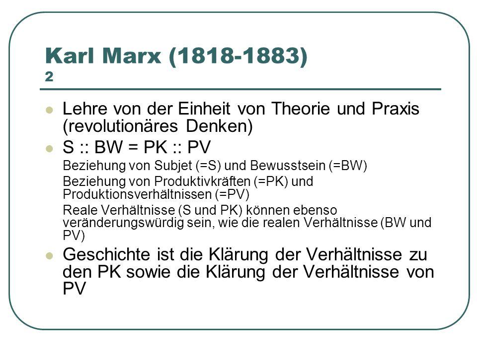 Karl Marx (1818-1883) 2 Lehre von der Einheit von Theorie und Praxis (revolutionäres Denken) S :: BW = PK :: PV Beziehung von Subjet (=S) und Bewussts