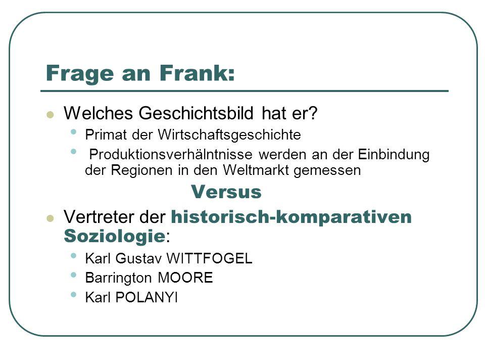 Frage an Frank: Welches Geschichtsbild hat er? Primat der Wirtschaftsgeschichte Produktionsverhälntnisse werden an der Einbindung der Regionen in den