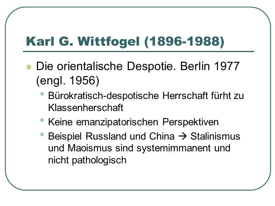 Karl G. Wittfogel (1896-1988) Die orientalische Despotie. Berlin 1977 (engl. 1956) Bürokratisch-despotische Herrschaft fürht zu Klassenherschaft Keine