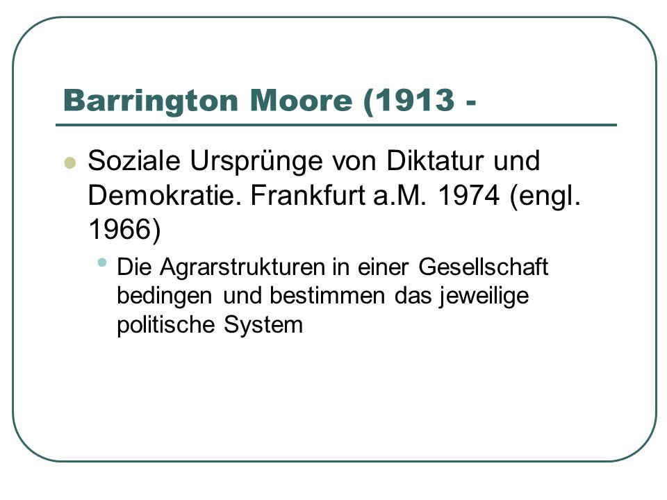 Barrington Moore (1913 - Soziale Ursprünge von Diktatur und Demokratie. Frankfurt a.M. 1974 (engl. 1966) Die Agrarstrukturen in einer Gesellschaft bed