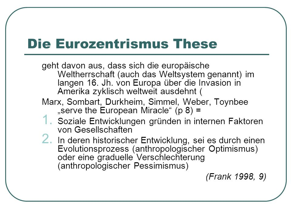 Die Eurozentrismus These geht davon aus, dass sich die europäische Weltherrschaft (auch das Weltsystem genannt) im langen 16. Jh. von Europa über die