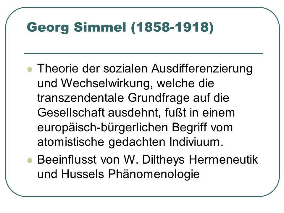 Georg Simmel (1858-1918) Theorie der sozialen Ausdifferenzierung und Wechselwirkung, welche die transzendentale Grundfrage auf die Gesellschaft ausdeh