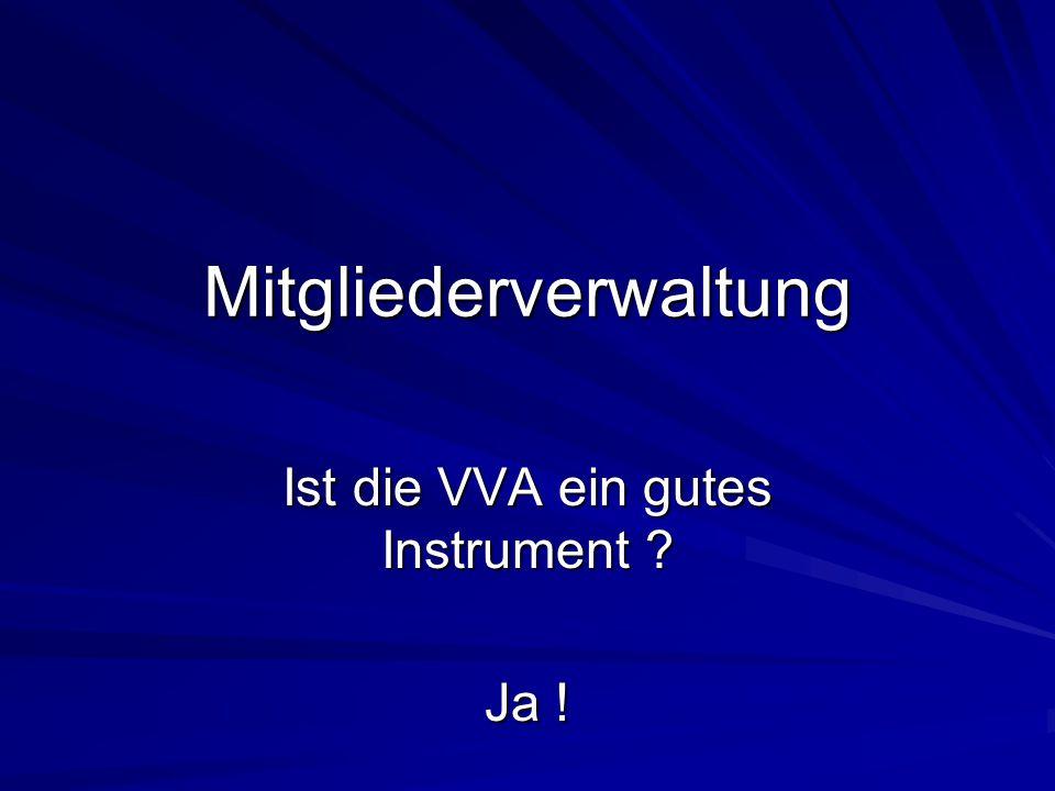 Mitgliederverwaltung Ist die VVA ein gutes Instrument ? Ja !