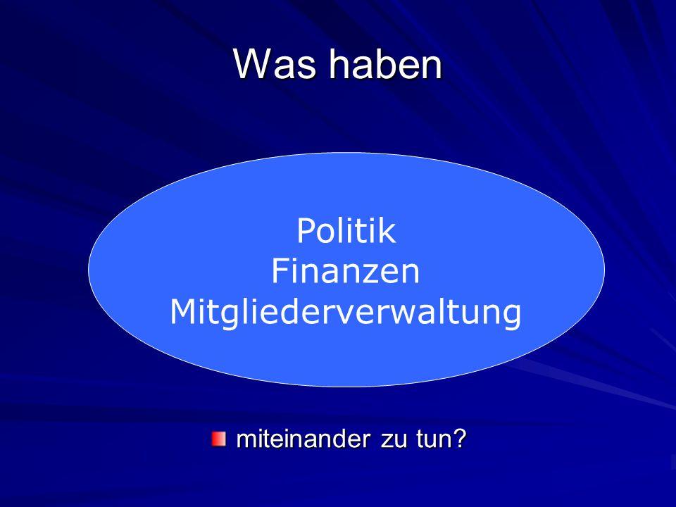 Politik Finanzen Mitgliederverwaltung Was haben miteinander zu tun?