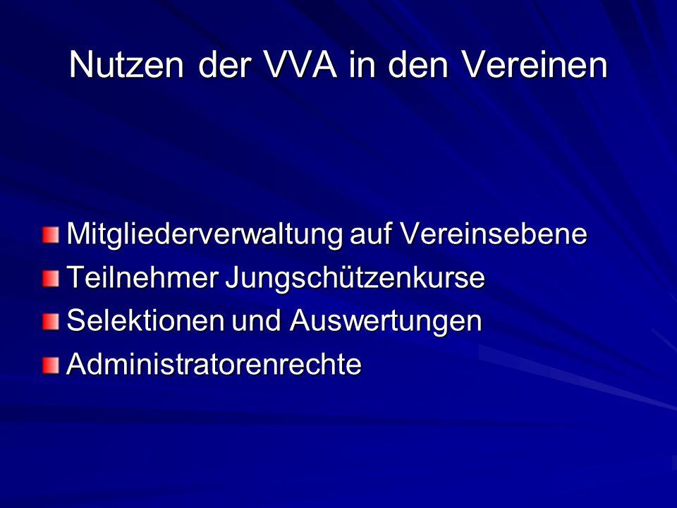 Nutzen der VVA in den Vereinen Mitgliederverwaltung auf Vereinsebene Teilnehmer Jungschützenkurse Selektionen und Auswertungen Administratorenrechte