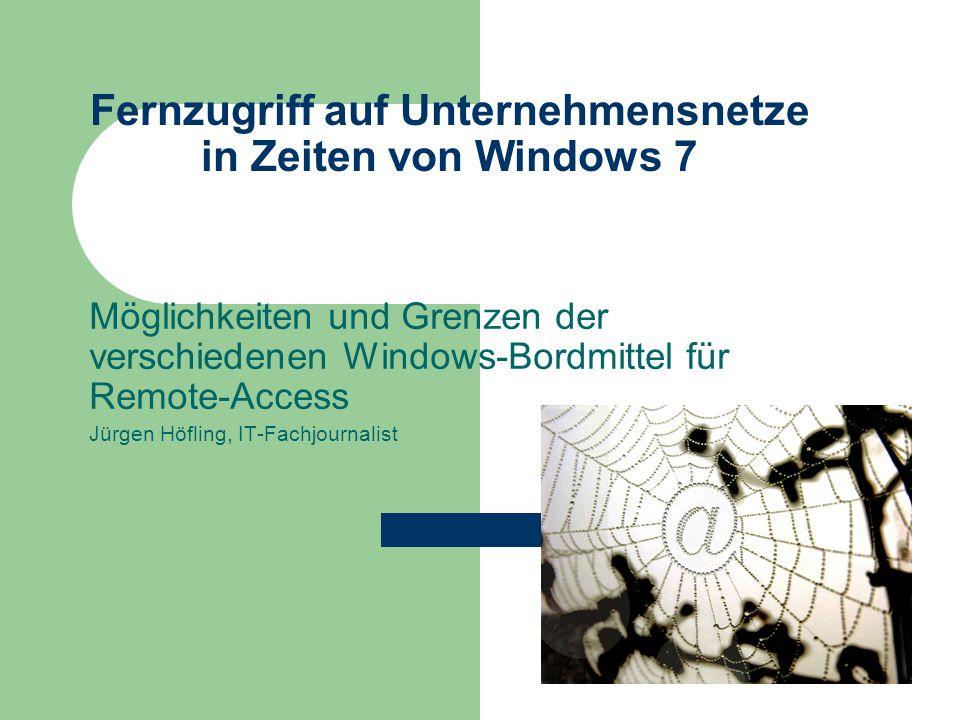 Fernzugriff auf Unternehmensnetze in Zeiten von Windows 7 Möglichkeiten und Grenzen der verschiedenen Windows-Bordmittel für Remote-Access Jürgen Höfling, IT-Fachjournalist