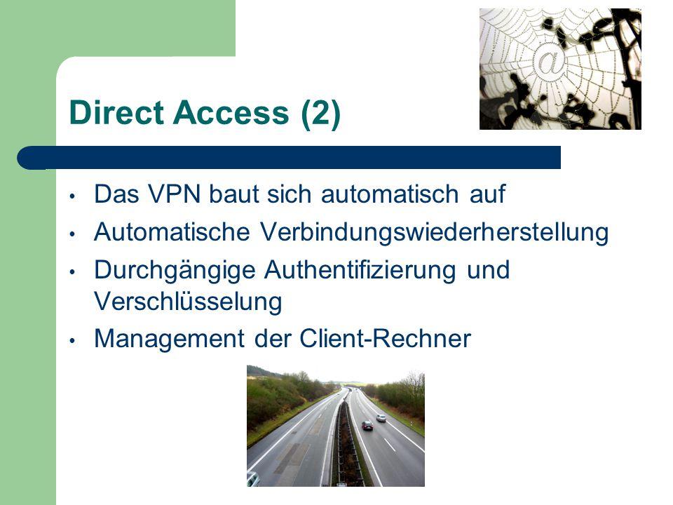 Direct Access (2) Das VPN baut sich automatisch auf Automatische Verbindungswiederherstellung Durchgängige Authentifizierung und Verschlüsselung Management der Client-Rechner