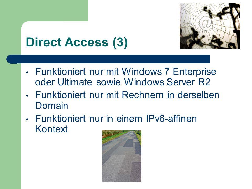 Direct Access (3) Funktioniert nur mit Windows 7 Enterprise oder Ultimate sowie Windows Server R2 Funktioniert nur mit Rechnern in derselben Domain Funktioniert nur in einem IPv6-affinen Kontext