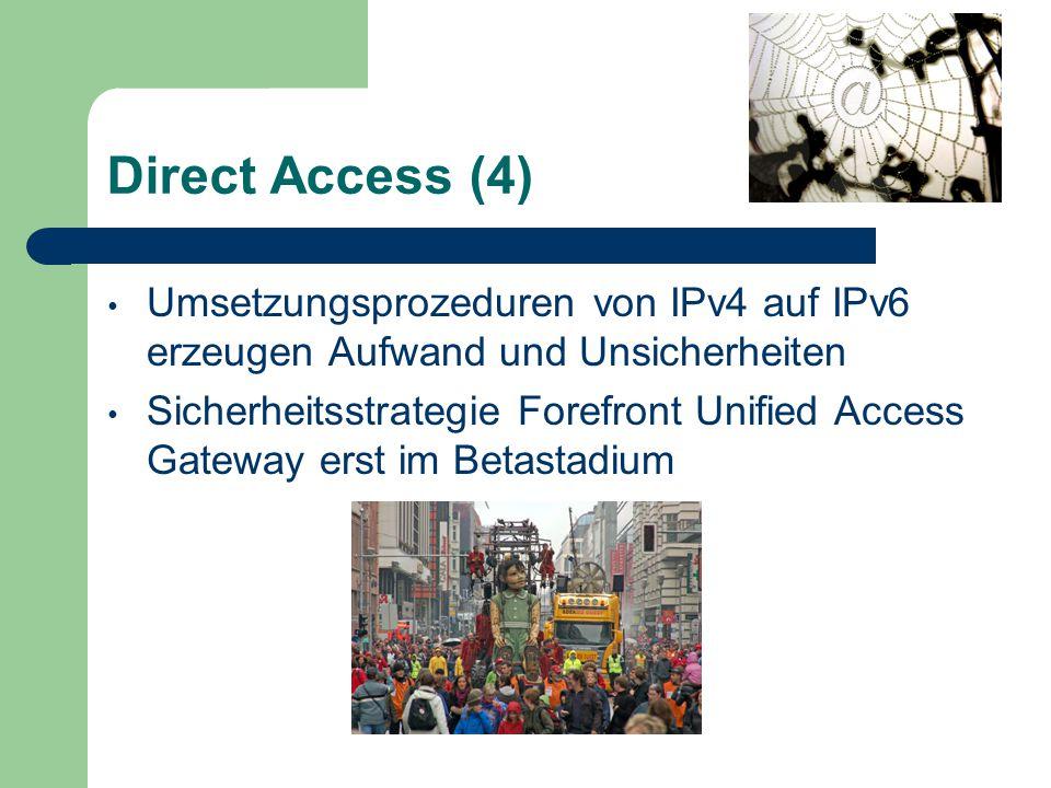 Direct Access (4) Umsetzungsprozeduren von IPv4 auf IPv6 erzeugen Aufwand und Unsicherheiten Sicherheitsstrategie Forefront Unified Access Gateway erst im Betastadium