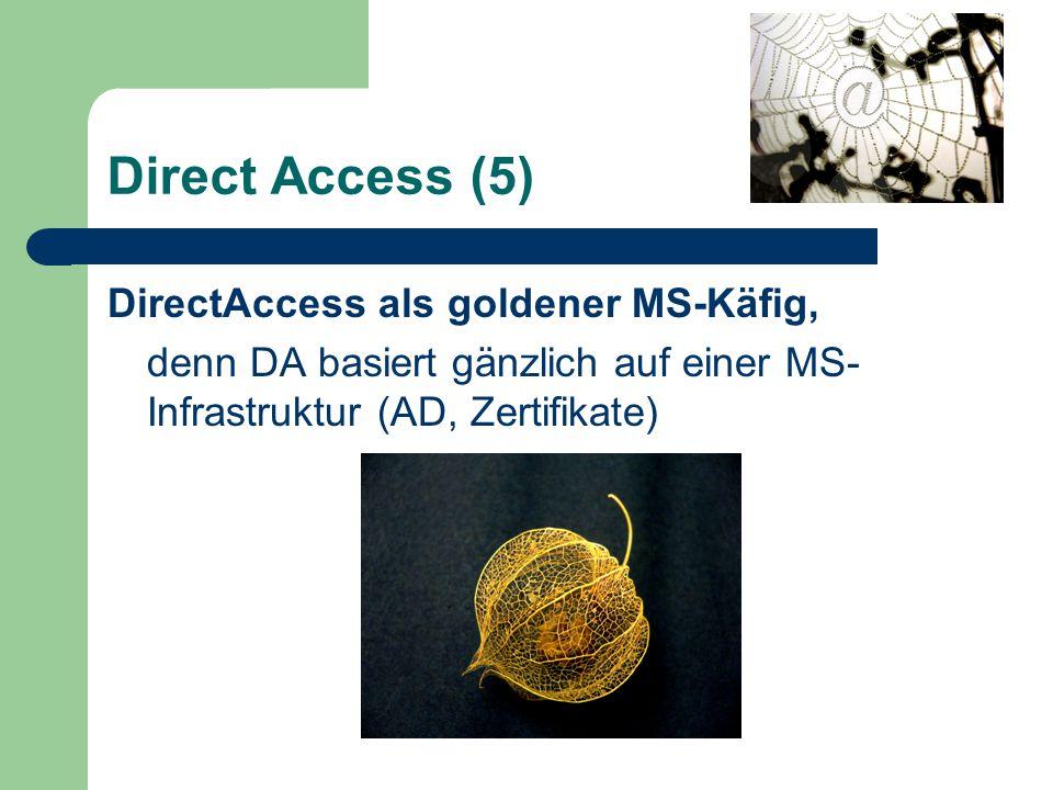 Direct Access (5) DirectAccess als goldener MS-Käfig, denn DA basiert gänzlich auf einer MS- Infrastruktur (AD, Zertifikate)