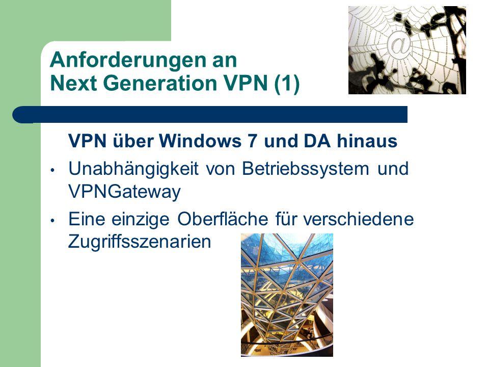 Anforderungen an Next Generation VPN (1) VPN über Windows 7 und DA hinaus Unabhängigkeit von Betriebssystem und VPNGateway Eine einzige Oberfläche für verschiedene Zugriffsszenarien