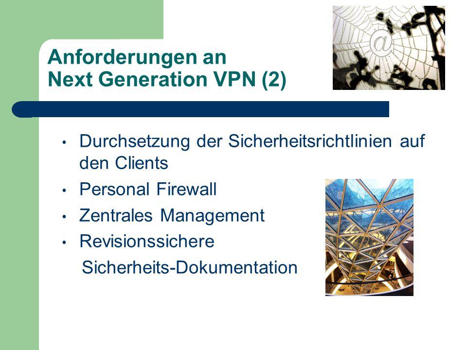 Anforderungen an Next Generation VPN (2) Durchsetzung der Sicherheitsrichtlinien auf den Clients Personal Firewall Zentrales Management Revisionssichere Sicherheits-Dokumentation