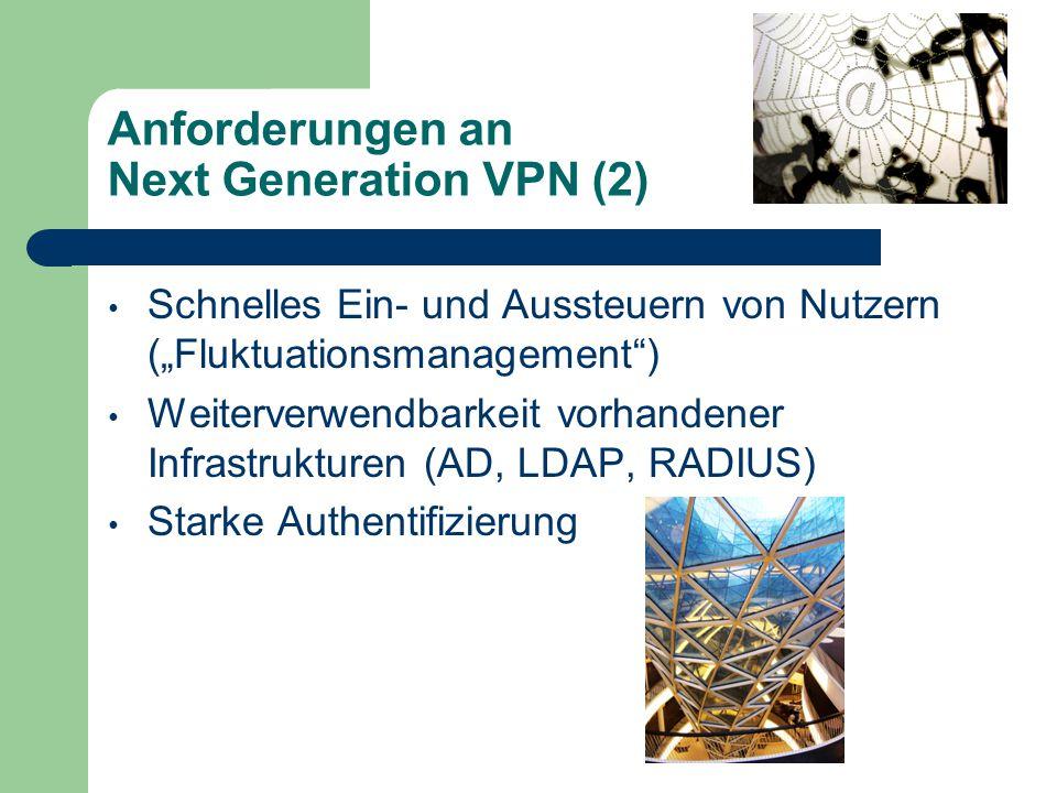 """Anforderungen an Next Generation VPN (2) Schnelles Ein- und Aussteuern von Nutzern (""""Fluktuationsmanagement ) Weiterverwendbarkeit vorhandener Infrastrukturen (AD, LDAP, RADIUS) Starke Authentifizierung"""
