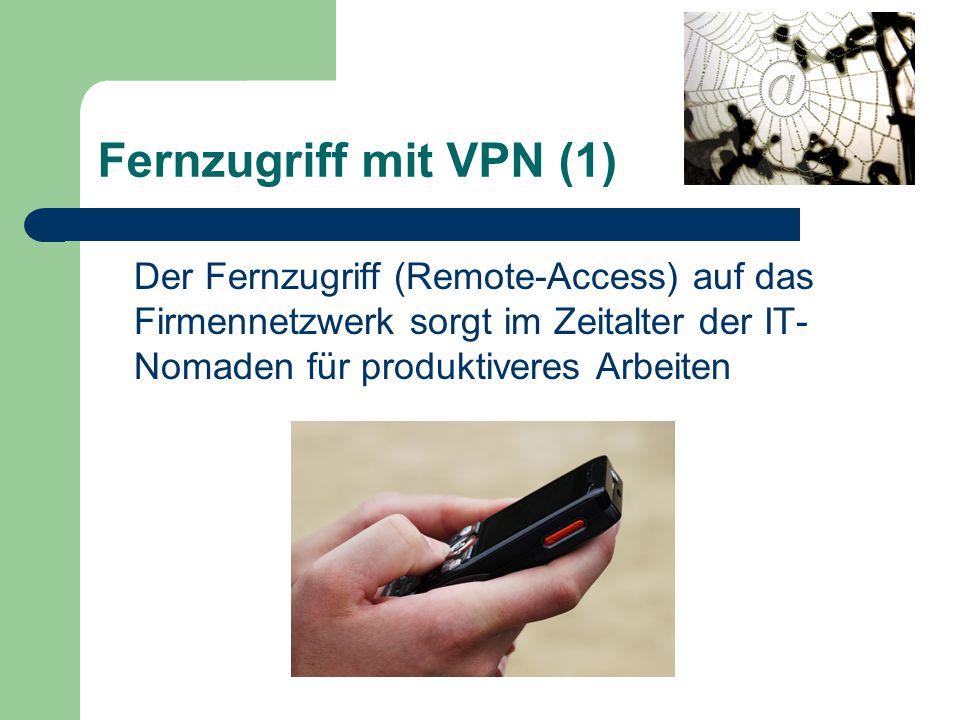 Fernzugriff mit VPN (1) Der Fernzugriff (Remote-Access) auf das Firmennetzwerk sorgt im Zeitalter der IT- Nomaden für produktiveres Arbeiten