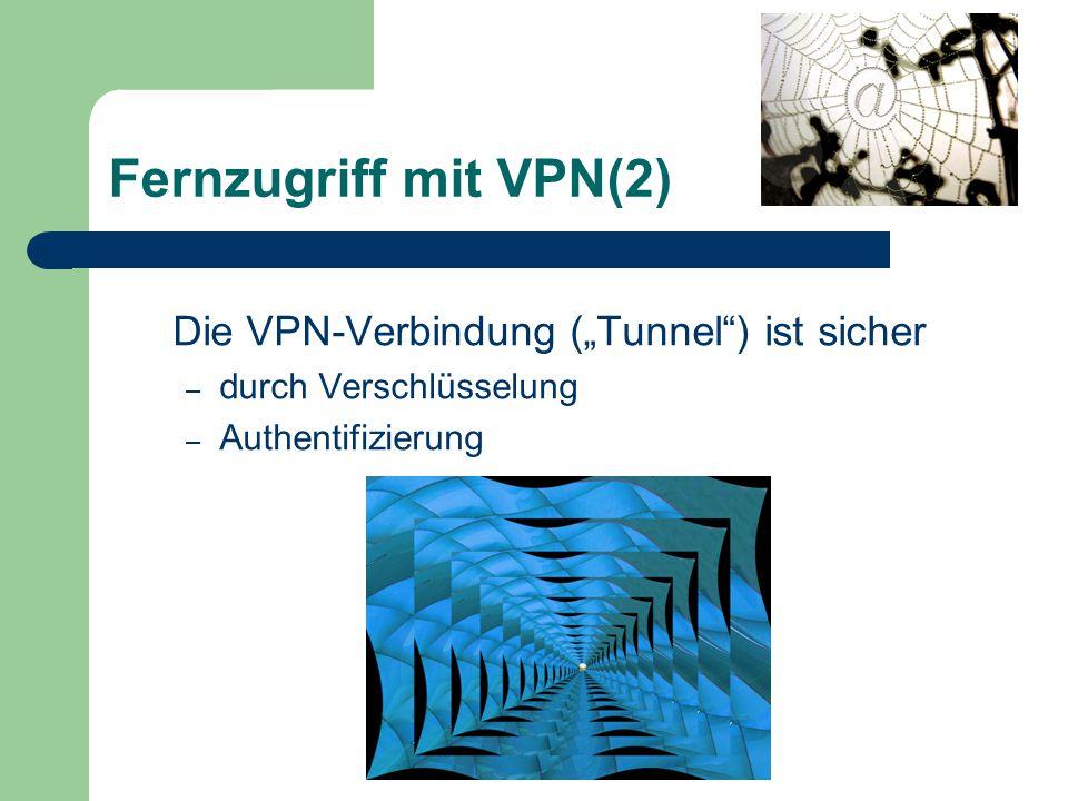 Fernzugriff mit VPN(3) Große Protokoll-Vielfalt bei VPN L2TP = Layer 2 Tunneling Protocol PPTP = Point to Point Tunneling Protocol TSL/SSL= Transport Layer Security/ Secure Sockets Layer