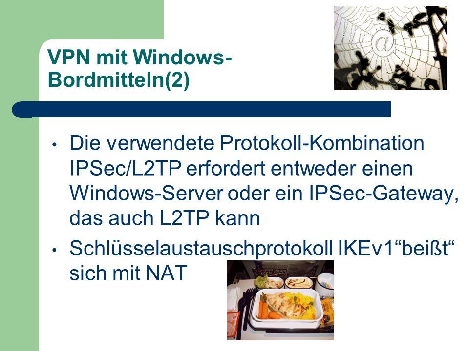 VPN mit Windows- Bordmitteln(2) Die verwendete Protokoll-Kombination IPSec/L2TP erfordert entweder einen Windows-Server oder ein IPSec-Gateway, das auch L2TP kann Schlüsselaustauschprotokoll IKEv1 beißt sich mit NAT