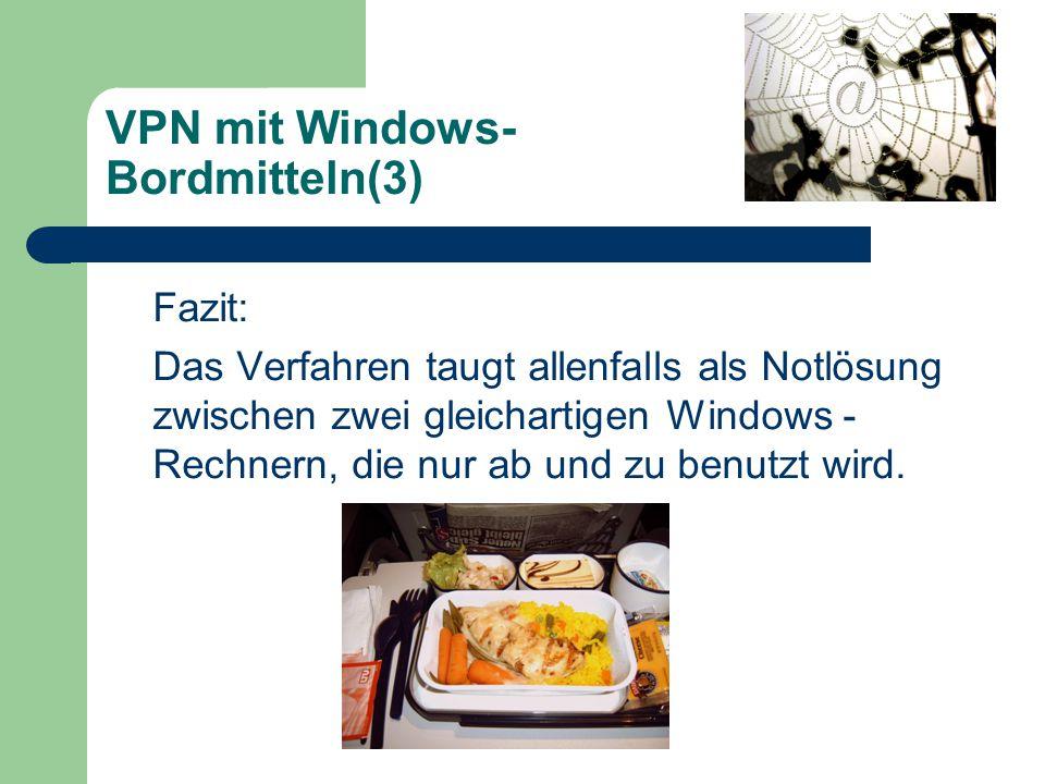 VPN mit Windows- Bordmitteln(3) Fazit: Das Verfahren taugt allenfalls als Notlösung zwischen zwei gleichartigen Windows - Rechnern, die nur ab und zu benutzt wird.