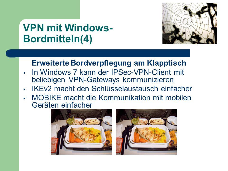 VPN mit Windows- Bordmitteln(4) Erweiterte Bordverpflegung am Klapptisch In Windows 7 kann der IPSec-VPN-Client mit beliebigen VPN-Gateways kommunizieren IKEv2 macht den Schlüsselaustausch einfacher MOBIKE macht die Kommunikation mit mobilen Geräten einfacher