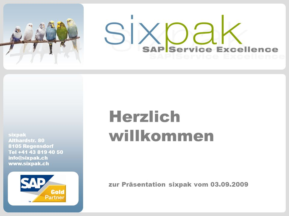 sixpak Althardstr. 80 8105 Regensdorf Tel +41 43 819 40 50 info@sixpak.ch www.sixpak.ch zur Präsentation sixpak vom 03.09.2009 Herzlich willkommen