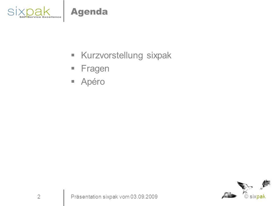 © sixpak 2 Agenda  Kurzvorstellung sixpak  Fragen  Apéro Präsentation sixpak vom 03.09.2009