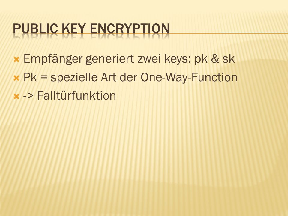  Empfänger generiert zwei keys: pk & sk  Pk = spezielle Art der One-Way-Function  -> Falltürfunktion