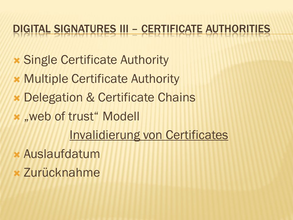 " Single Certificate Authority  Multiple Certificate Authority  Delegation & Certificate Chains  ""web of trust Modell Invalidierung von Certificates  Auslaufdatum  Zurücknahme"