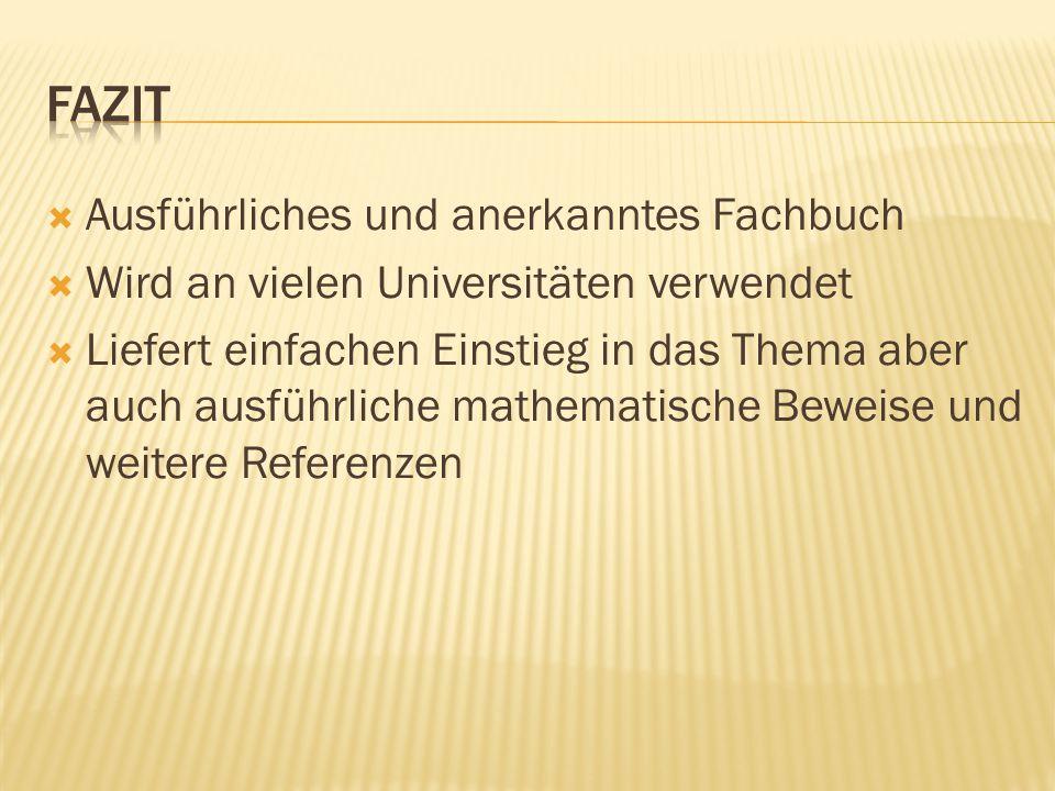  Ausführliches und anerkanntes Fachbuch  Wird an vielen Universitäten verwendet  Liefert einfachen Einstieg in das Thema aber auch ausführliche mathematische Beweise und weitere Referenzen