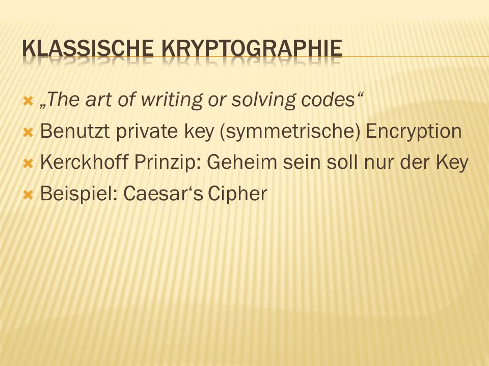  the scientific study of techniques for securing digital information, transaction and distributed computations Drei Hauptprinzipien:  1.