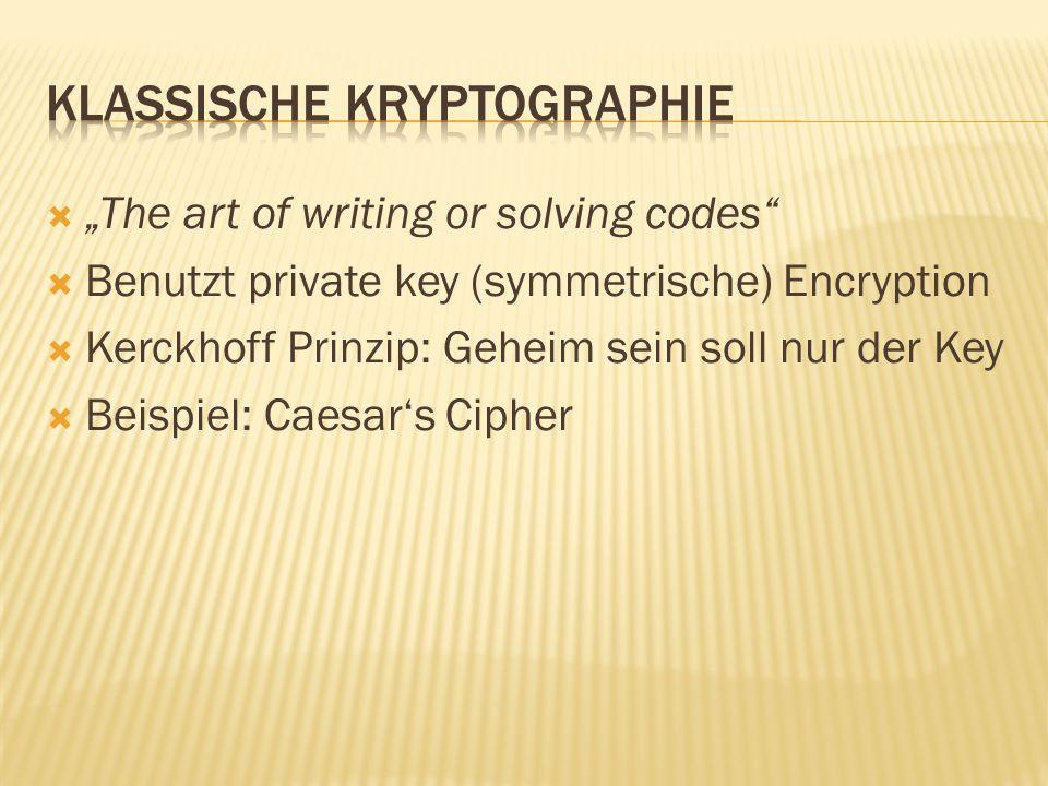""" """"The art of writing or solving codes  Benutzt private key (symmetrische) Encryption  Kerckhoff Prinzip: Geheim sein soll nur der Key  Beispiel: Caesar's Cipher"""