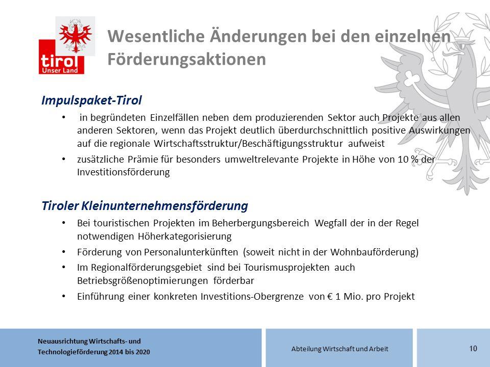 Neuausrichtung Wirtschafts- und Technologieförderung 2014 bis 2020 Abteilung Wirtschaft und Arbeit 10 Impulspaket-Tirol in begründeten Einzelfällen ne
