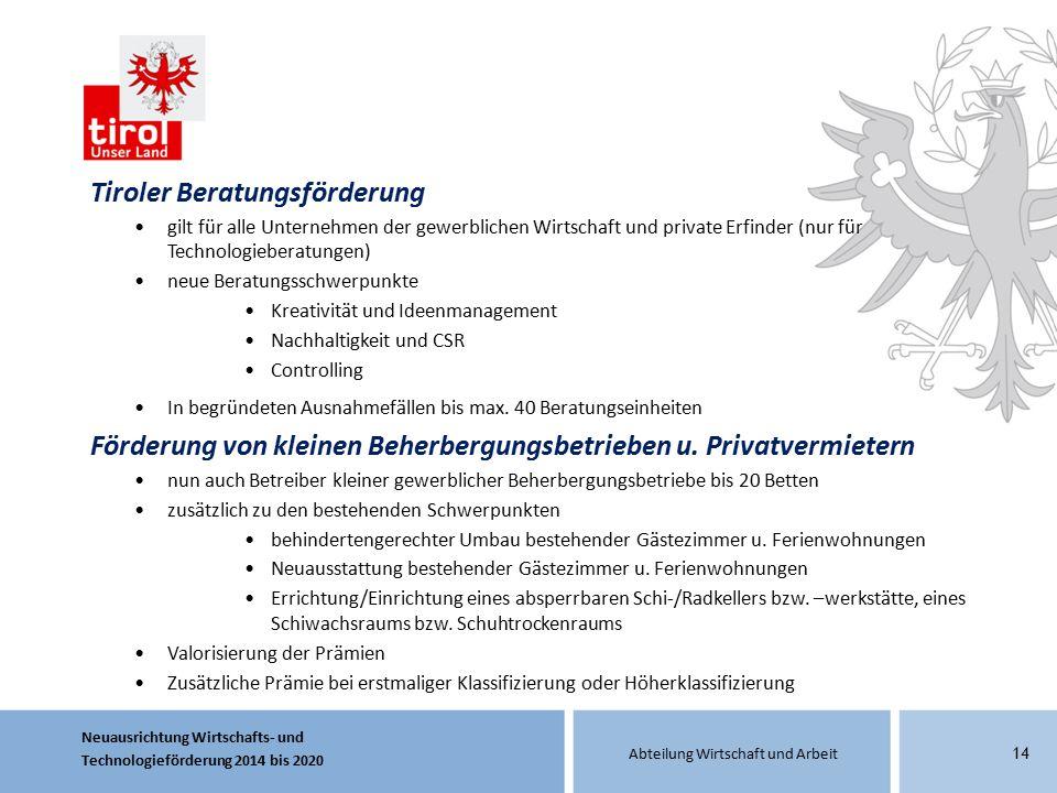Neuausrichtung Wirtschafts- und Technologieförderung 2014 bis 2020 Abteilung Wirtschaft und Arbeit 14 Tiroler Beratungsförderung gilt für alle Unterne